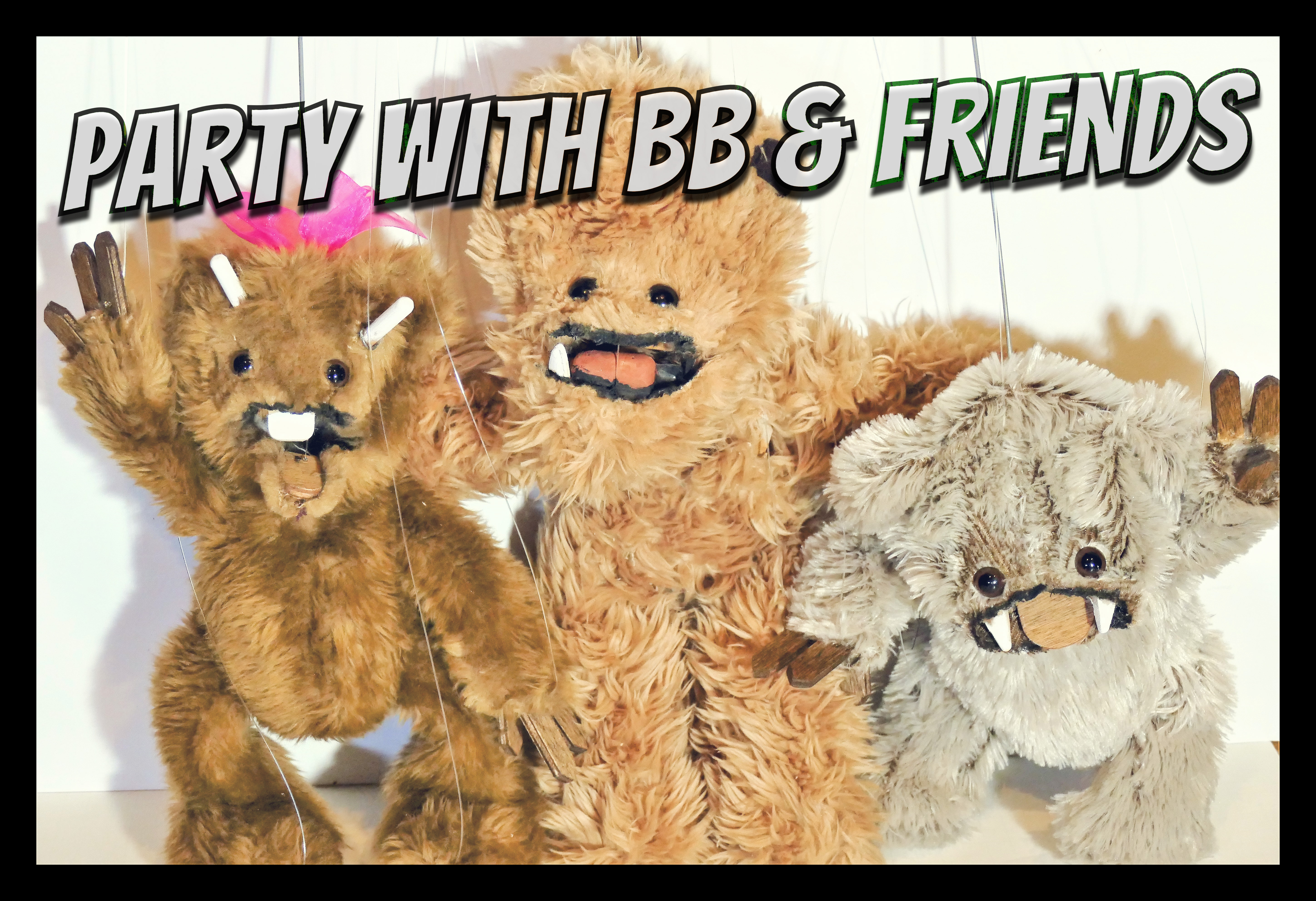 PARTY WITH BB & FRIENDS!